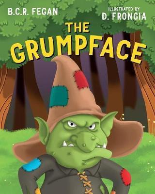 The Grumpface by B.C.R. Fegan: a modern fairy tale on the importance of adventures and humour in our lives