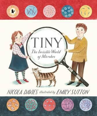 Tiny by Nicola Davies and Emily Sutton: an interesting, creative introduction to the invisible world of microbes